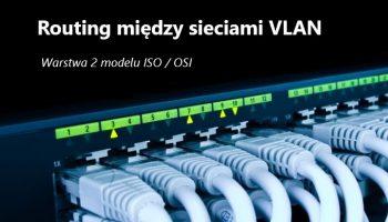 Blog - Konfiguracja sieci VLAN, routing między sieciami - warstwa 2 modelu ISO / OSI