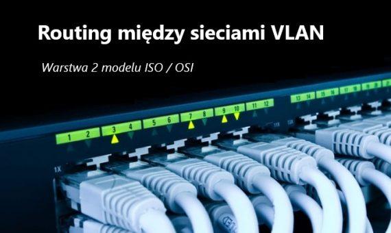 Konfiguracja sieci VLAN, routing między sieciami – warstwa 2 modelu ISO / OSI