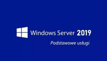 Blog - Poradnik administratora - podstawowe usługi Windows Server 2019